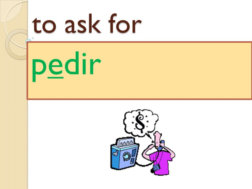 to ask for pedir