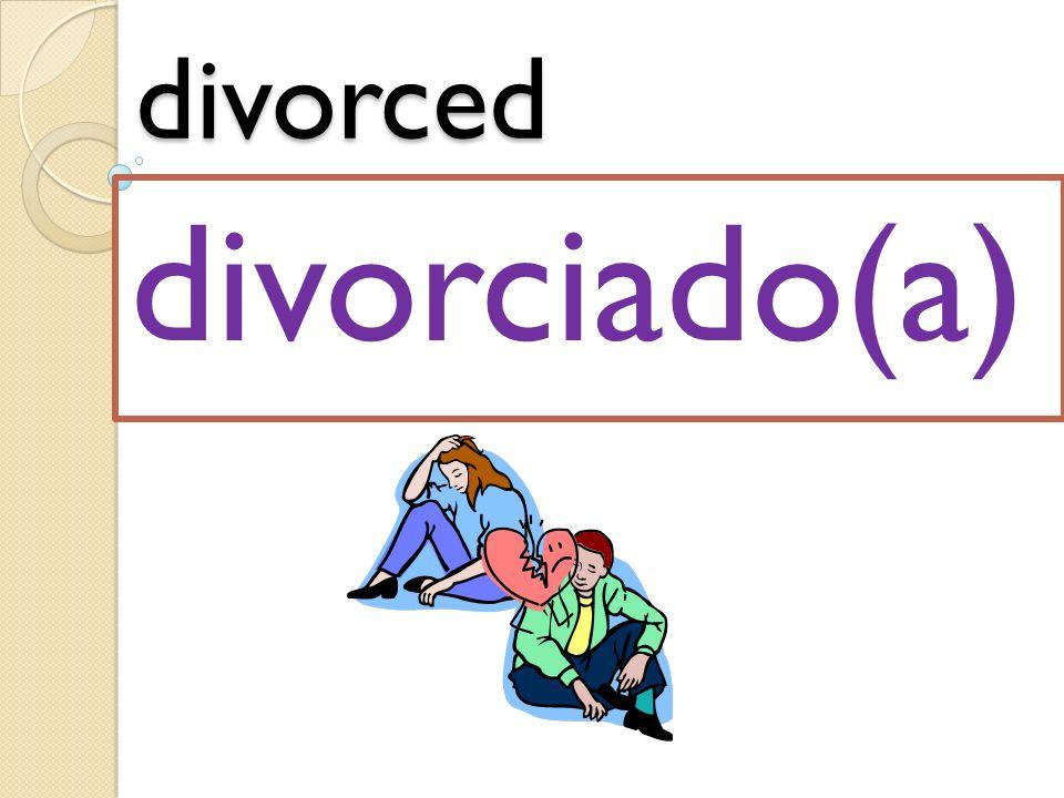 divorced divorciado(a)