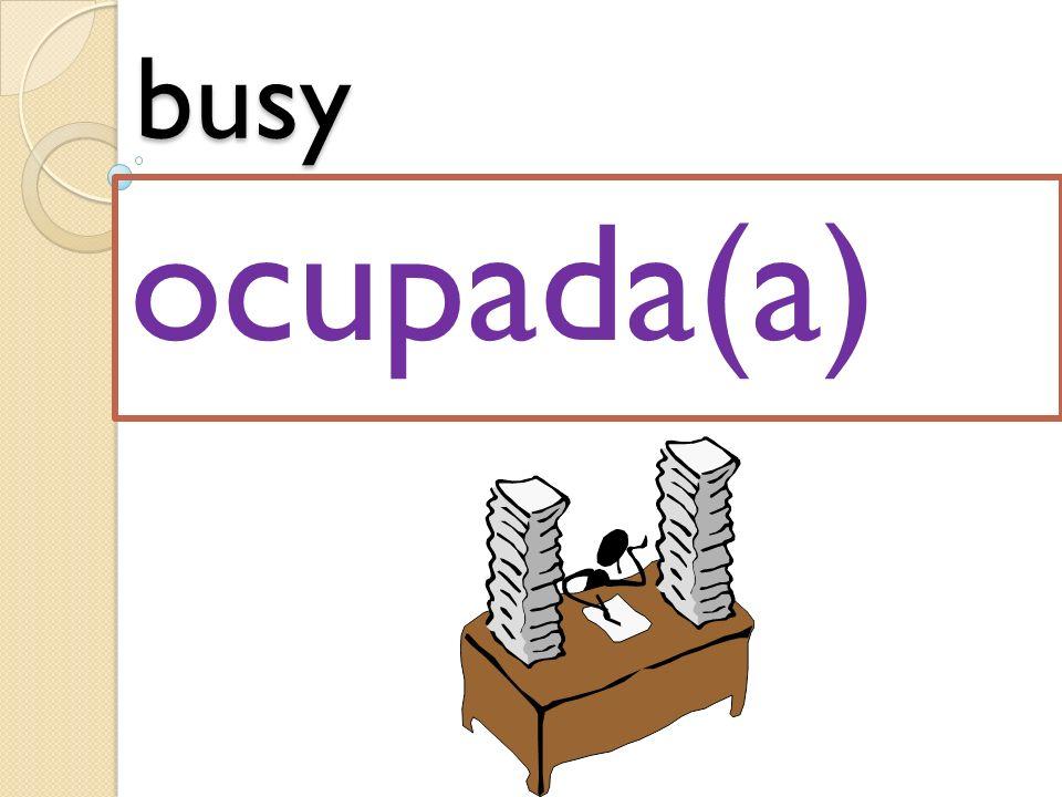 busy ocupada(a)