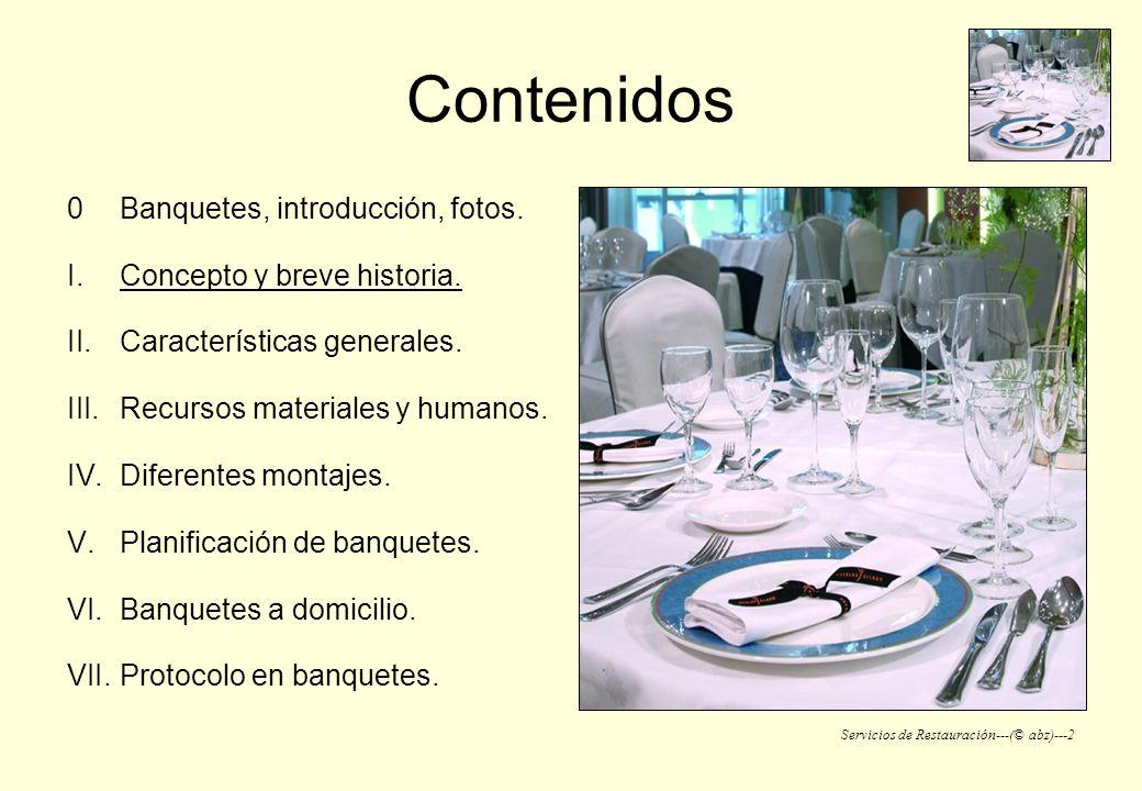 Servicios de Restauración---(© abz)---2 Contenidos 0Banquetes, introducción, fotos. I.Concepto y breve historia. II.Características generales. III.Rec