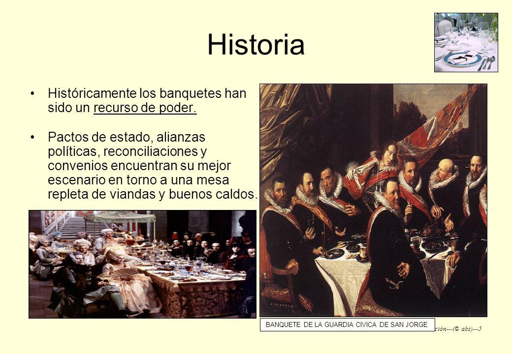 Servicios de Restauración---(© abz)---5 Historia Históricamente los banquetes han sido un recurso de poder. Pactos de estado, alianzas políticas, reco