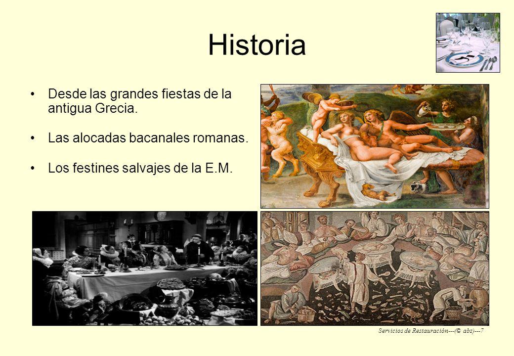 Servicios de Restauración---(© abz)---7 Historia Desde las grandes fiestas de la antigua Grecia. Las alocadas bacanales romanas. Los festines salvajes