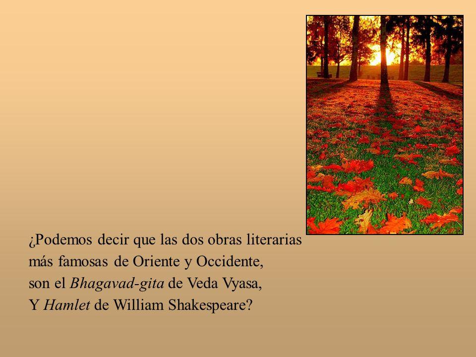 ¿Podemos decir que las dos obras literarias más famosas de Oriente y Occidente, son el Bhagavad-gita de Veda Vyasa, Y Hamlet de William Shakespeare?