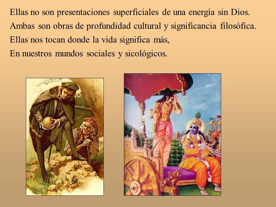 Ellas no son presentaciones superficiales de una energía sin Dios. Ambas son obras de profundidad cultural y significancia filosófica. Ellas nos tocan