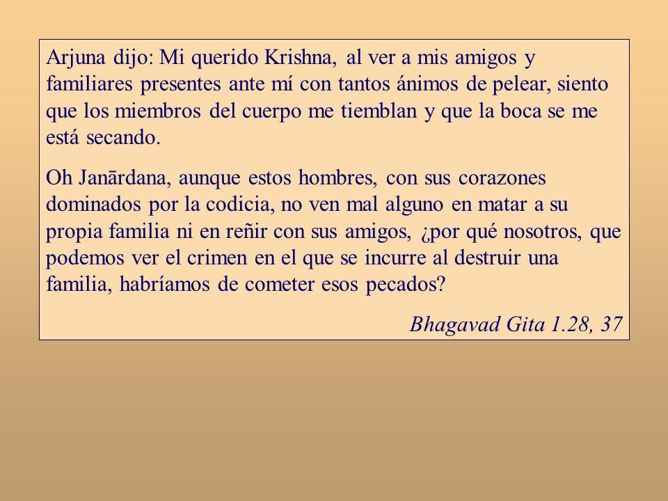 Arjuna dijo: Mi querido Krishna, al ver a mis amigos y familiares presentes ante mí con tantos ánimos de pelear, siento que los miembros del cuerpo me