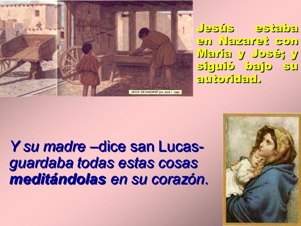 Jesús estaba en Nazaret con María y José; y siguió bajo su autoridad.