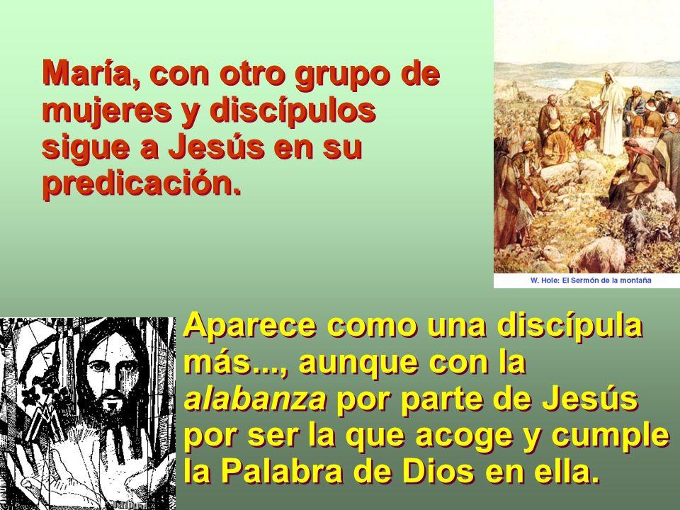 María, con otro grupo de mujeres y discípulos sigue a Jesús en su predicación.
