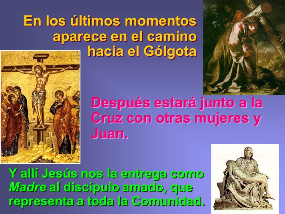 Después estará junto a la Cruz con otras mujeres y Juan.