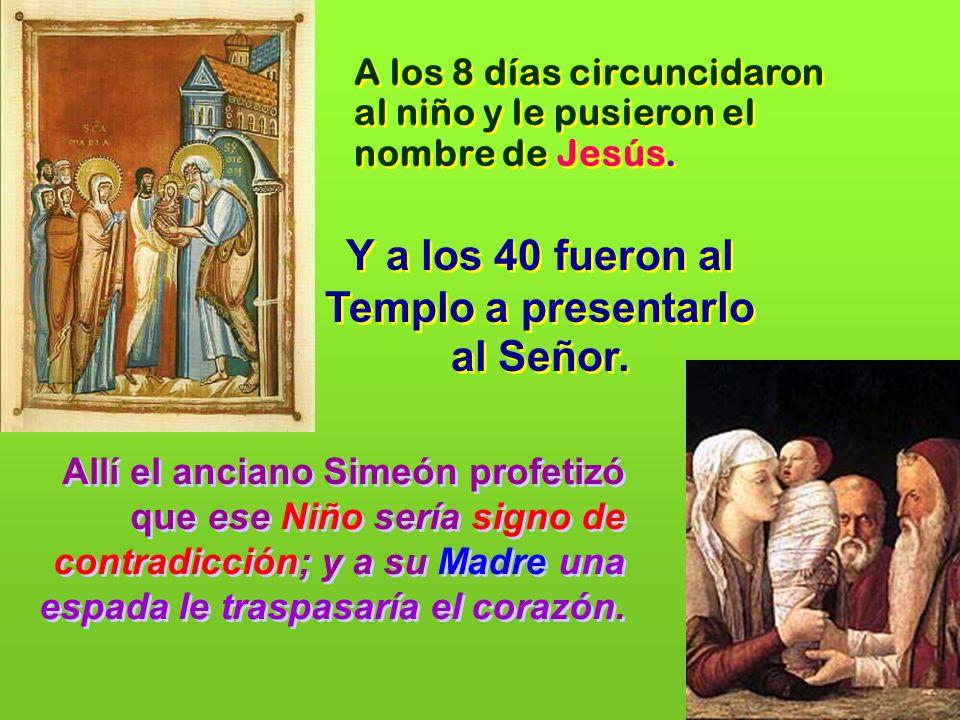 A los 8 días circuncidaron al niño y le pusieron el nombre de Jesús.