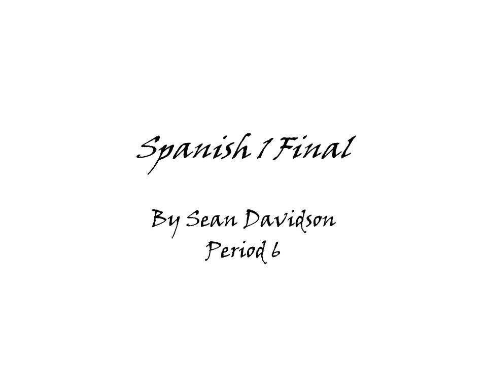 Spanish 1 Final By Sean Davidson Period 6