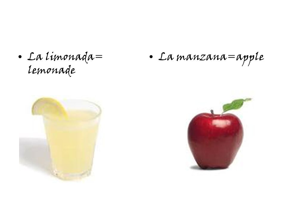 La limonada= lemonade La manzana=apple