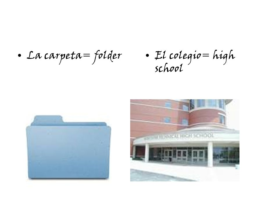 La carpeta= folderEl colegio= high school