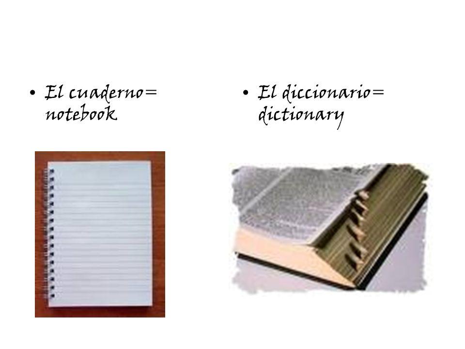 El cuaderno= notebook El diccionario= dictionary