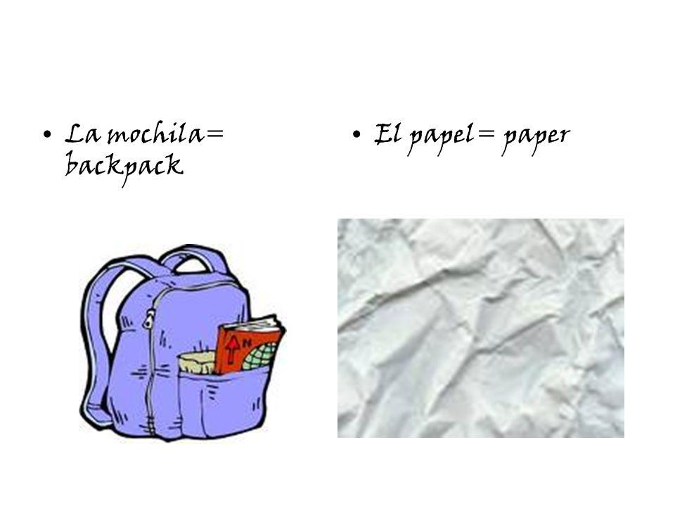 La mochila= backpack El papel= paper