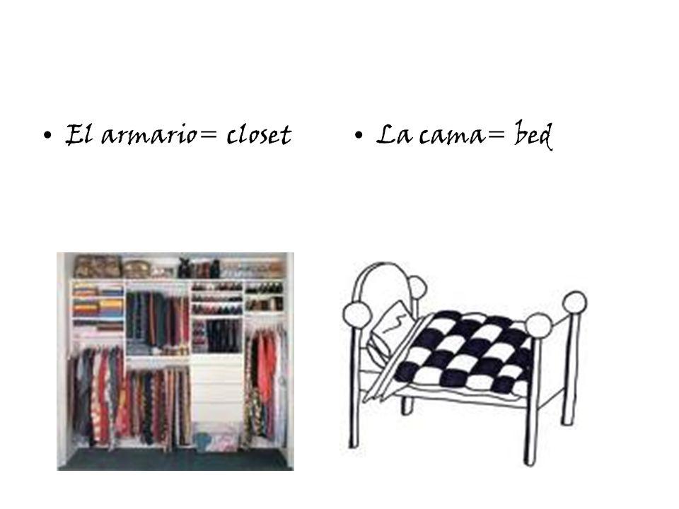 El armario= closetLa cama= bed