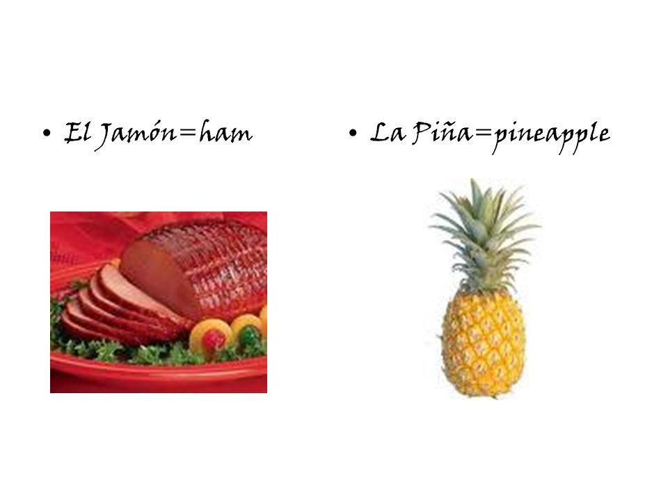 El Jamón=hamLa Piña=pineapple
