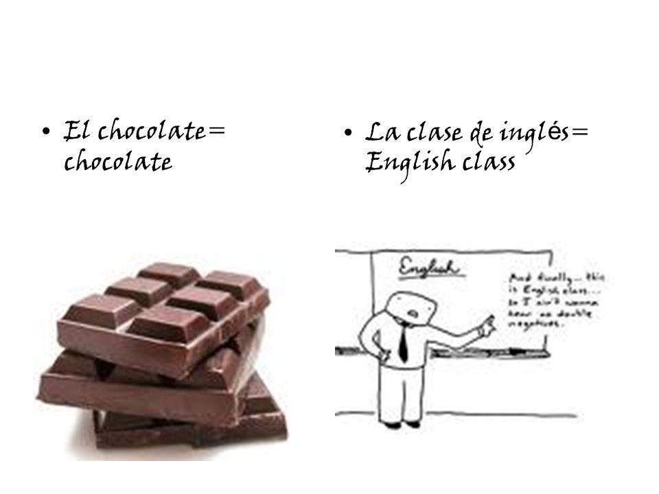 El chocolate= chocolate La clase de ingl é s= English class