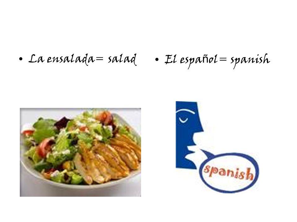 La ensalada= saladEl espa ñ ol= spanish
