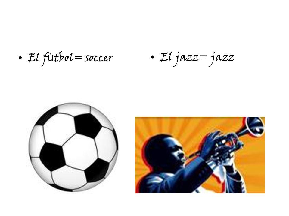 El f ú tbol= soccerEl jazz= jazz