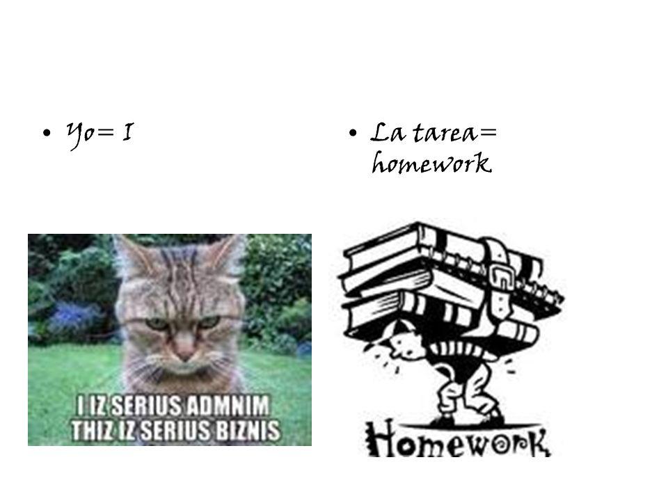 Yo= ILa tarea= homework