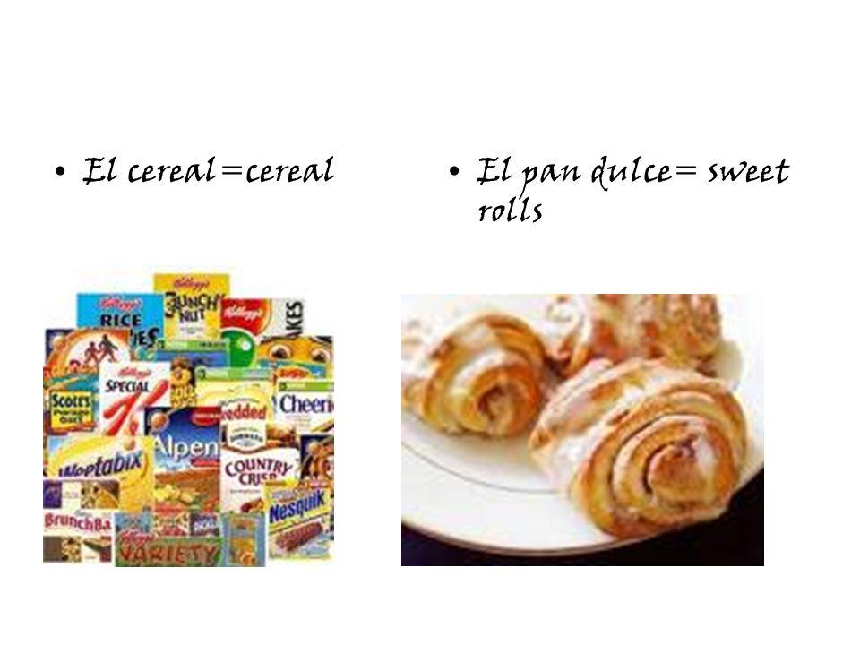 El cereal=cerealEl pan dulce= sweet rolls