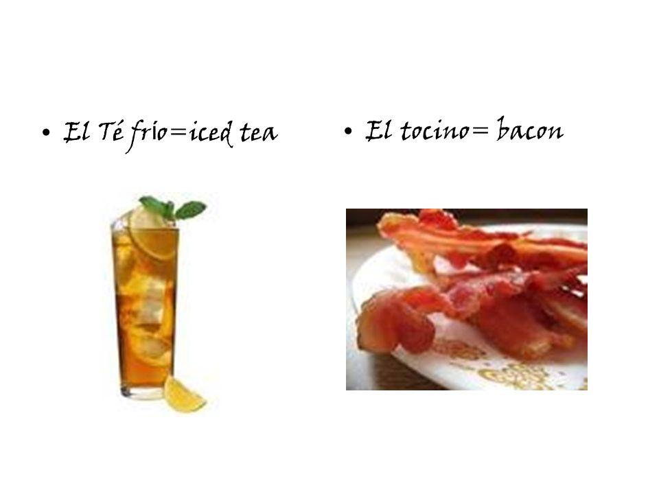 El Té fr í o=iced teaEl tocino= bacon