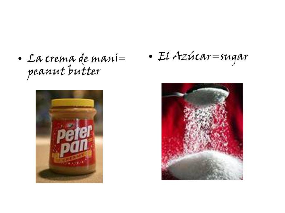 La crema de man í = peanut butter El Azúcar=sugar