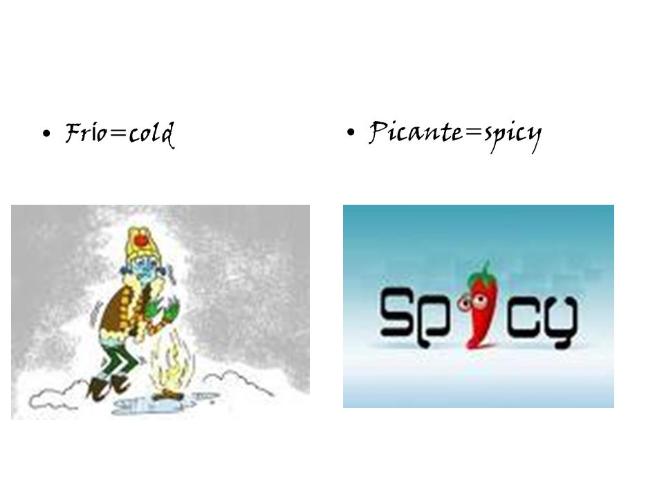 Fr í o=coldPicante=spicy