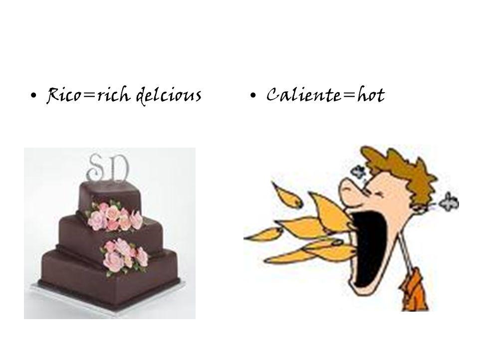 Rico=rich delciousCaliente=hot