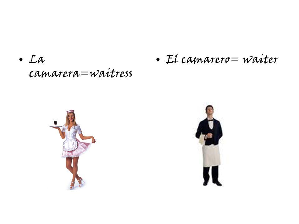 La camarera=waitress El camarero= waiter