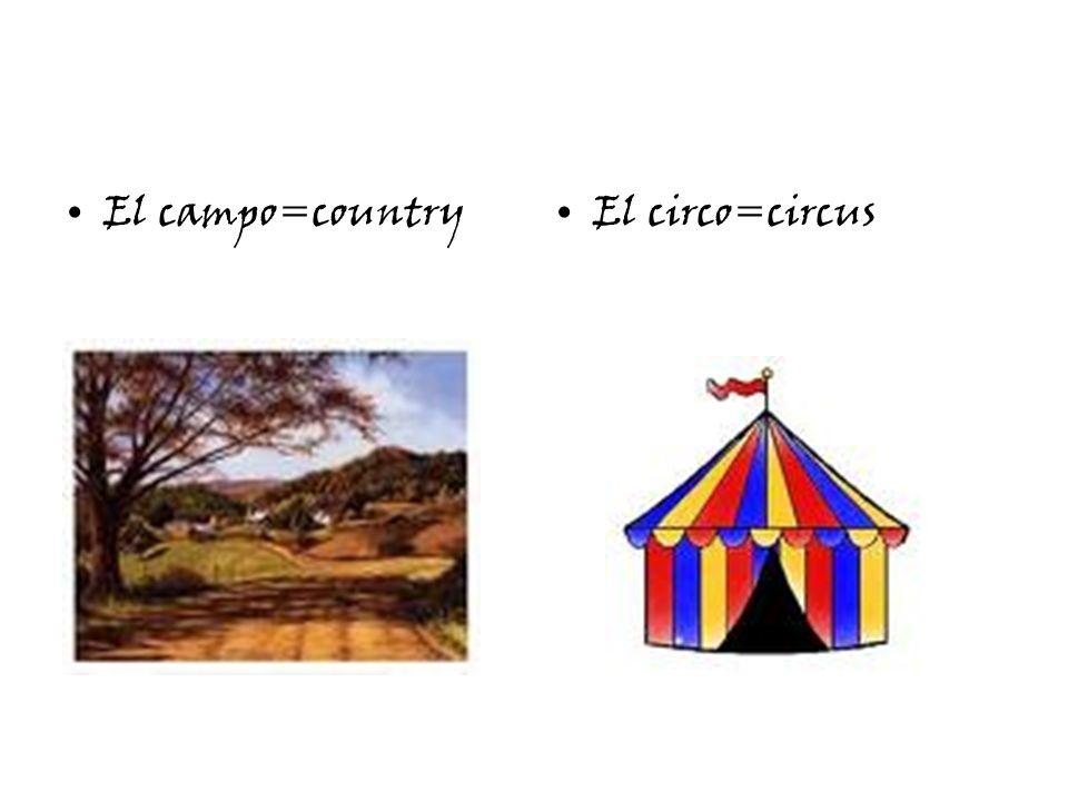 El campo=countryEl circo=circus