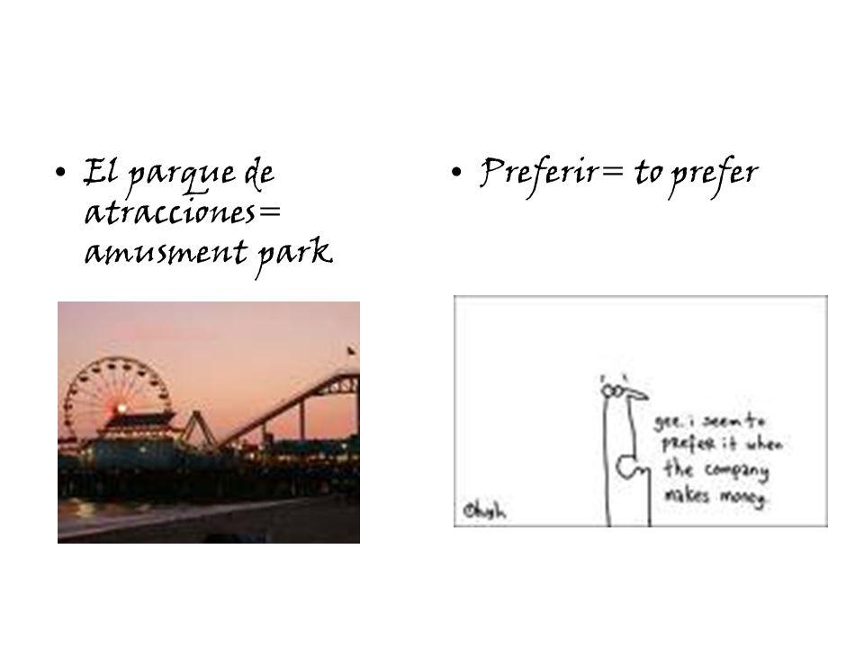 El parque de atracciones= amusment park Preferir= to prefer