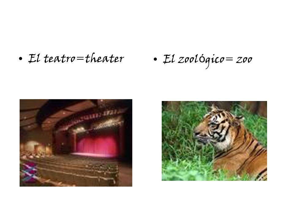 El teatro=theaterEl zool ó gico= zoo