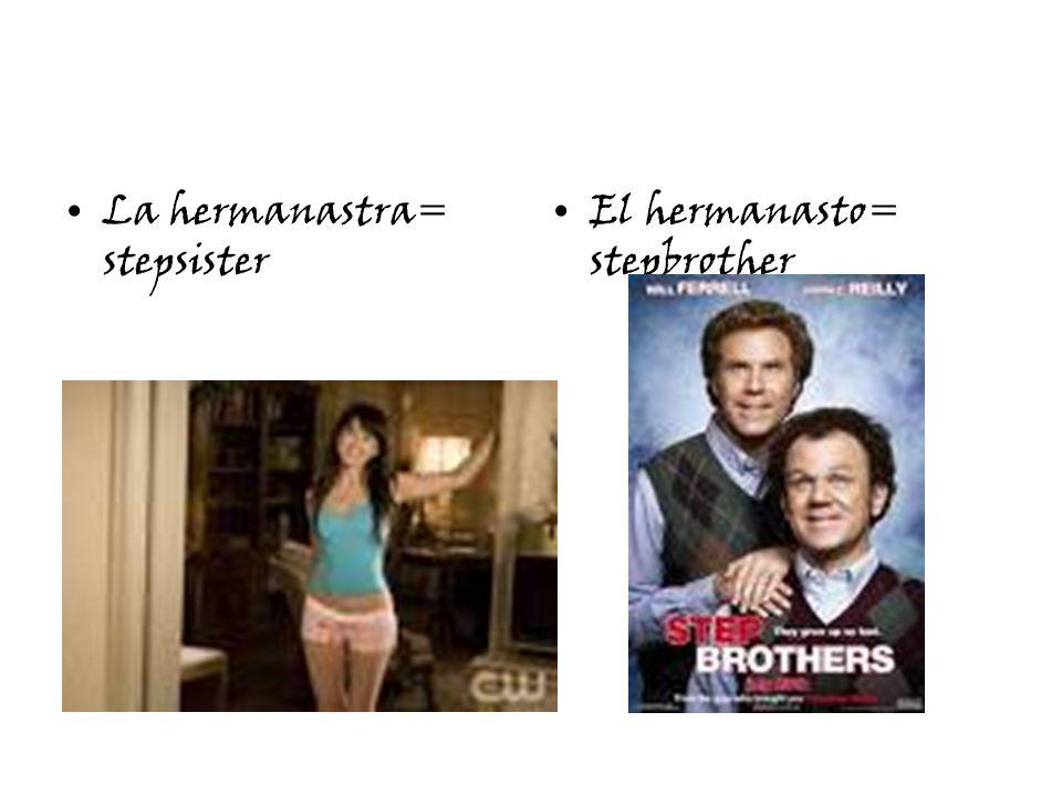 La hermanastra= stepsister El hermanasto= stepbrother
