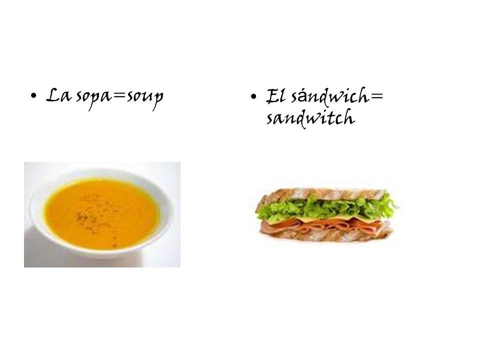 La sopa=soupEl s á ndwich= sandwitch