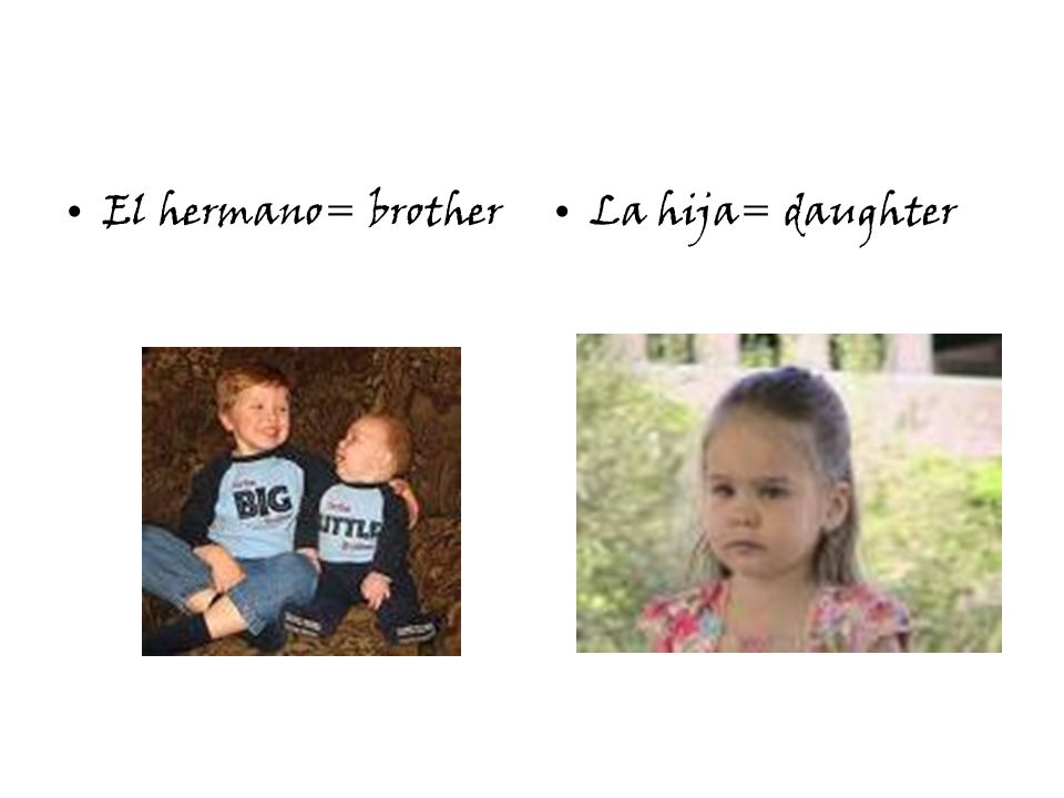 El hermano= brotherLa hija= daughter
