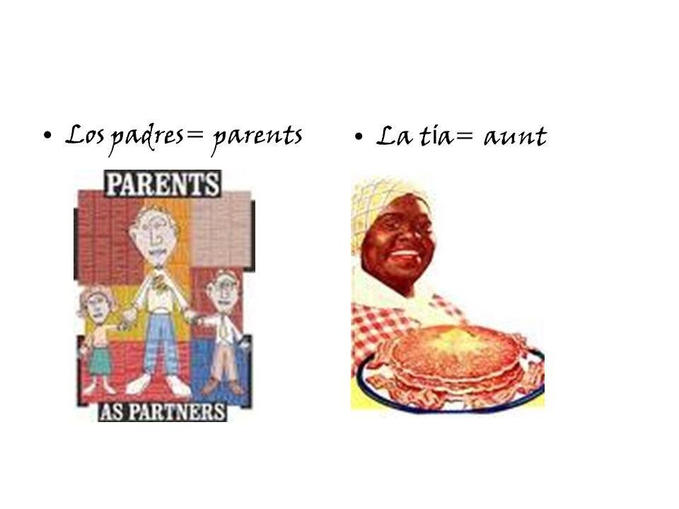 Los padres= parentsLa t í a= aunt