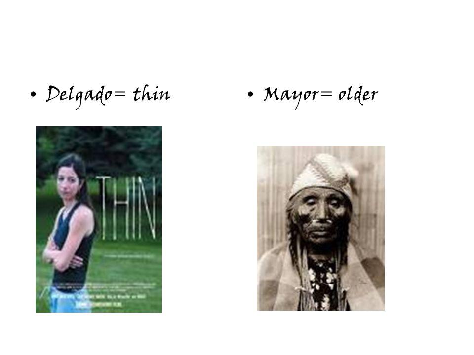 Delgado= thinMayor= older