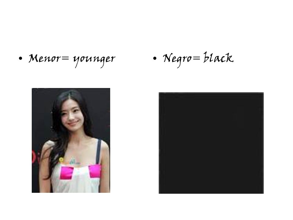 Menor= youngerNegro= black