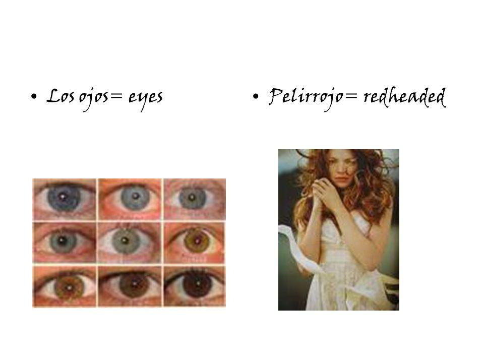 Los ojos= eyesPelirrojo= redheaded