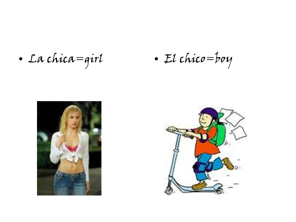 La chica=girlEl chico=boy