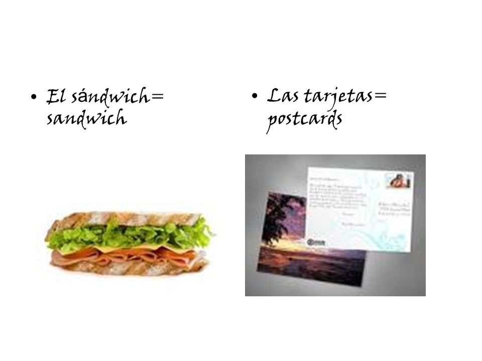 El s á ndwich= sandwich Las tarjetas= postcards