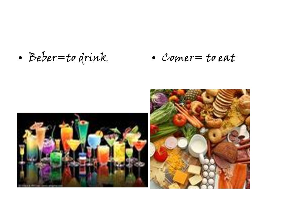 Beber=to drinkComer= to eat