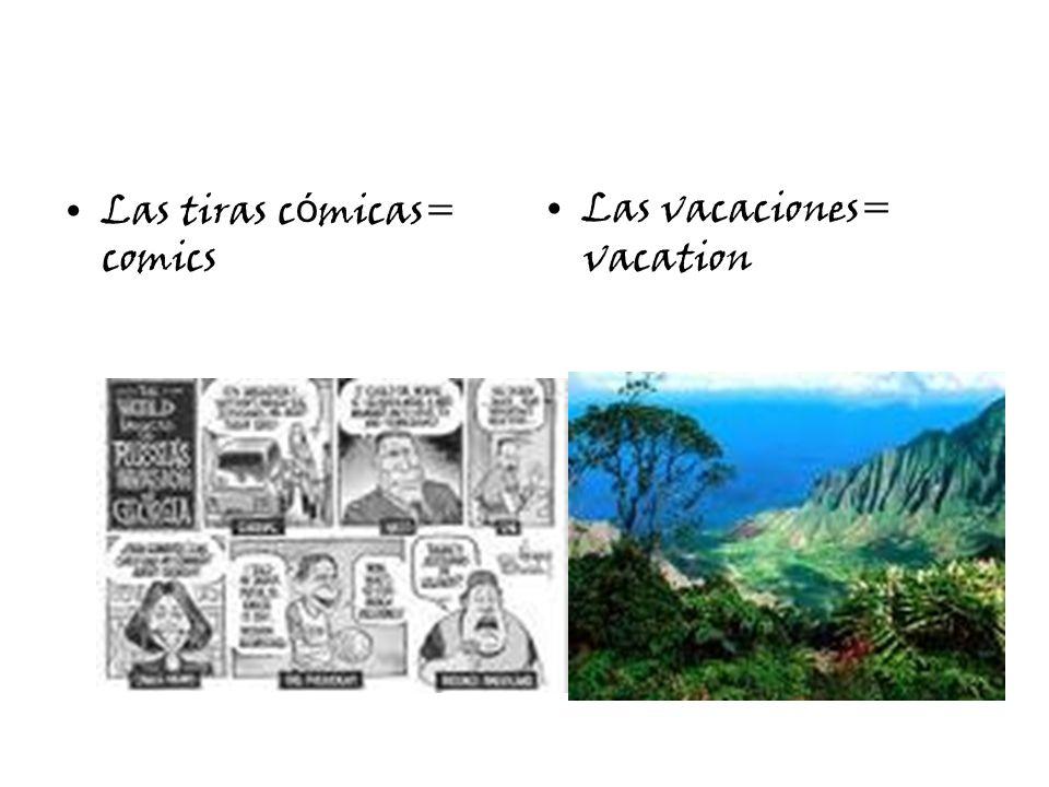 Las tiras c ó micas= comics Las vacaciones= vacation