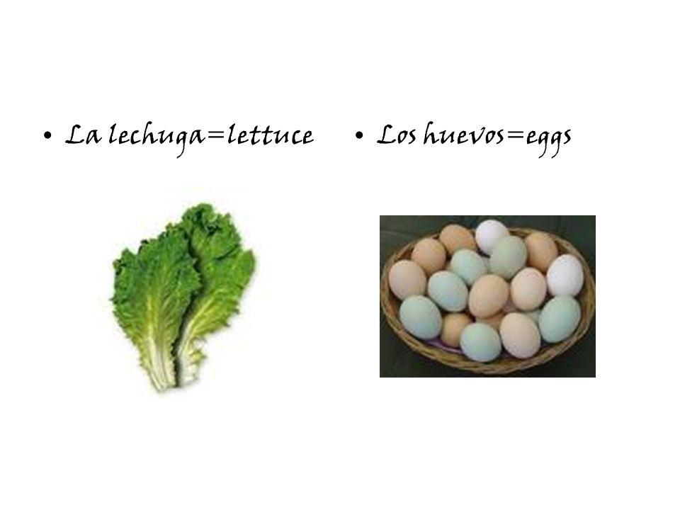 La lechuga=lettuceLos huevos=eggs