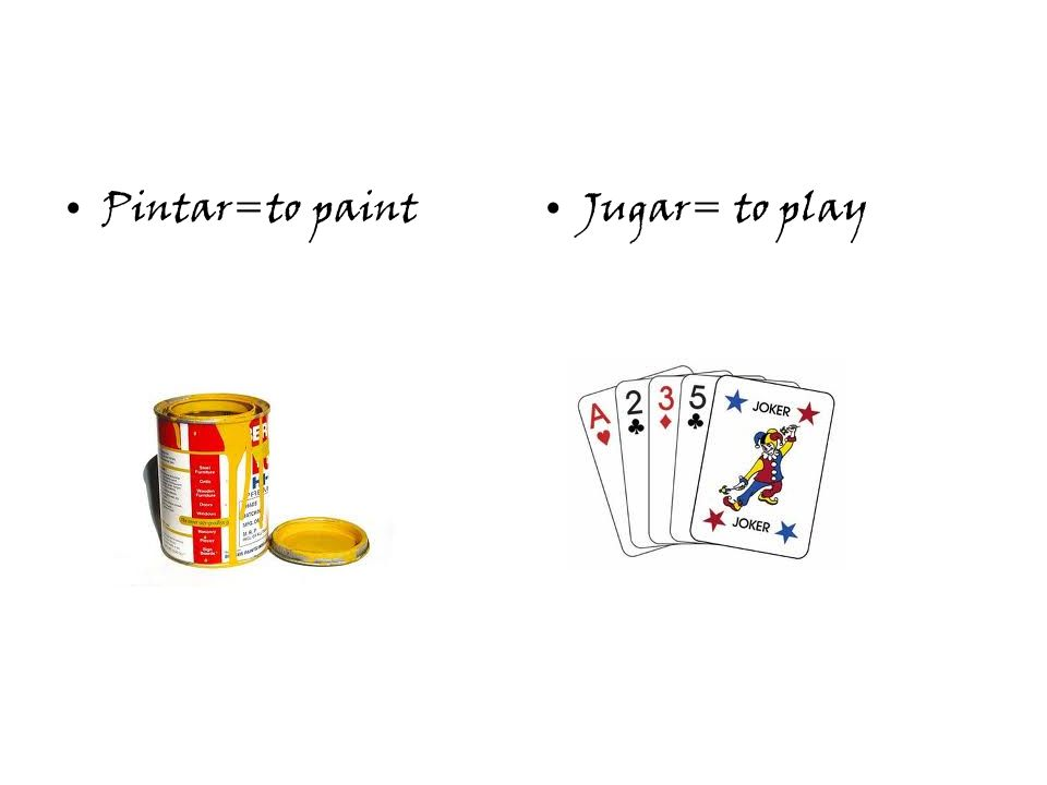 Pintar=to paintJugar= to play