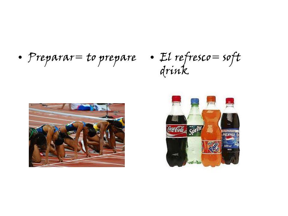 Preparar= to prepareEl refresco= soft drink
