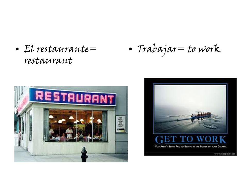 El restaurante= restaurant Trabajar= to work