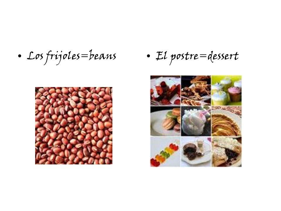 Los frijoles=beansEl postre=dessert