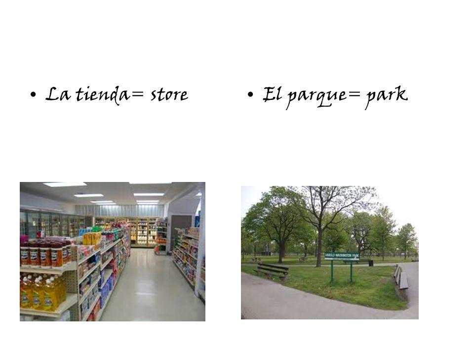 La tienda= storeEl parque= park